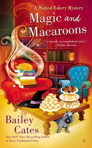 Magic and Macaroons - A Magical Bakery Mystery ebook by Bailey Cates