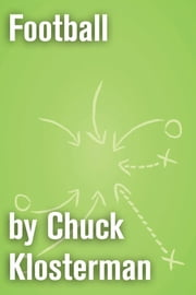 Football - An Essay from Eating the Dinosaur ebook by Chuck Klosterman