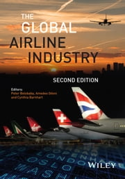 The Global Airline Industry ebook by Peter Belobaba,Amedeo Odoni,Cynthia Barnhart