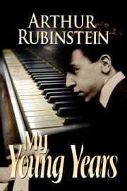 My Young Years ebook by Arthur Rubinstein