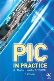 PIC in Practice - A Project -based Approach ebook by David W Smith