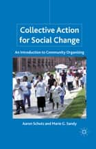Collective Action for Social Change - An Introduction to Community Organizing ebook by A. Schutz, M. Sandy