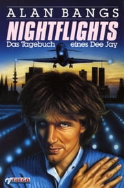 Nightflights - Das Tagebuch eines Dee Jay ebook by Alan Bangs