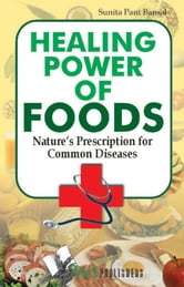 Healing Power Of Foods: Nature's prescription for common diseases ebook by Sunita Pant Bansal
