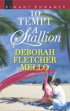 To Tempt a Stallion ebook by Deborah Fletcher Mello