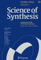 Science of Synthesis: Houben-Weyl Methods of Molecular Transformations Vol. 43 - Polyynes, Arynes, Enynes, and Alkynes ebook by R. Alan Aitken, Christian Burmester, Francois Diederich,...