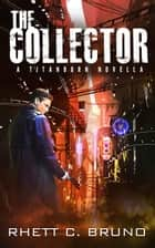 The Collector (Titanborn Series Book 0) - Titanborn Universe, #0 ebook by Rhett C. Bruno