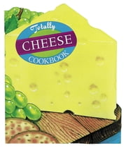 Totally Cheese Cookbook ebook by Helene Siegel,Karen Gillingham
