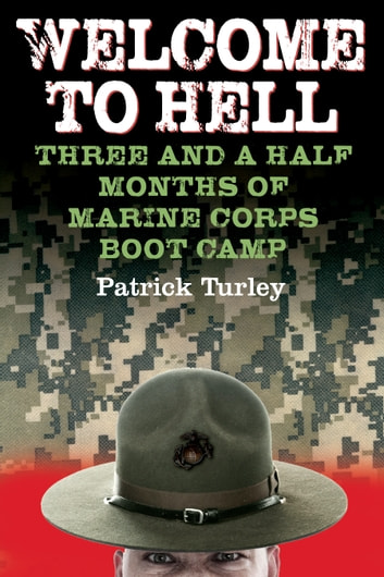 Welcome to Hell - Three and a Half Months of Marine Corps Boot Camp ebook by Patrick Turley