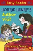 Horrid Henry's Author Visit - Book 15 ebook by Francesca Simon, Tony Ross