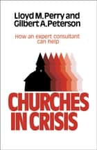 Churches In Crisis ebook by Lloyd Perry, Gilbert Peterson