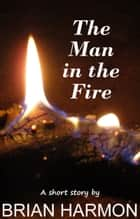 The Man in the Fire ebook by Brian Harmon