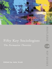 Fifty Key Sociologists: The Formative Theorists ebook by John Scott