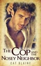 The Cop and the Nosey Neighbor ebook by Cat Blaine