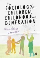 The Sociology of Children, Childhood and Generation ebook by Madeleine Leonard