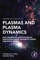 Introduction to Plasmas and Plasma Dynamics ebook by Thomas M. York,Haibin Tang