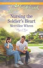 Nursing the Soldier's Heart ebook by Merrillee Whren