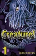 Creature! - Volume 1 eBook by Shingo Honda