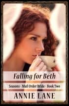 Mail Order Bride - Falling for Beth - Seasons, #2 ebook by Annie Lane