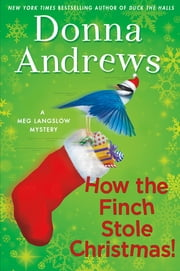 How the Finch Stole Christmas! - A Meg Langslow Mystery ebook by Donna Andrews