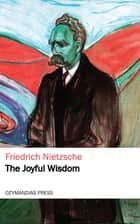 The Joyful Wisdom eBook by Friedrich Nietzsche