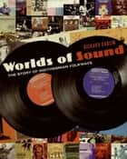 Worlds of Sound ebook by Richard Carlin