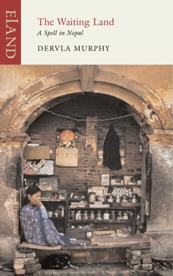 The Waiting Land - A Spell in Nepal ebook by Dervla Murphy