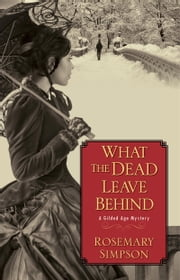 What the Dead Leave Behind ebook by Rosemary Simpson