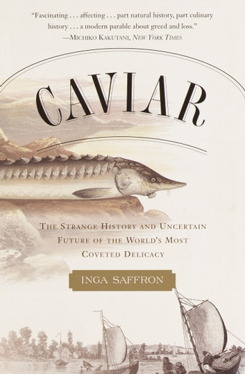 Caviar - The Strange History and Uncertain Future of the World's Most Coveted Delicacy ebook by Inga Saffron