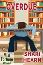 Overdue - Miss Fortune World: Sinful Stories, #3 ebook by Shari Hearn