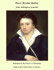 Percy Bysshe Shelley ebook by John Addington Symonds
