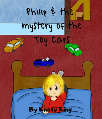 Philip and the Mystery of the Toy Cars ebook by Kristy King