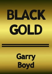 Black Gold ebook by Garry Boyd
