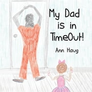 My Dad Is in Timeout! - A storybook by RaRa and Godmother ebook by Ann Haug