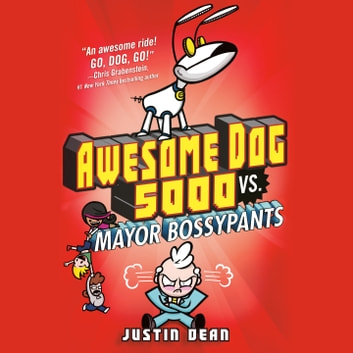 Awesome Dog 5000 vs. Mayor Bossypants (Book 2) audiobook by Justin Dean