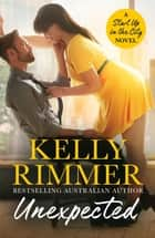 Unexpected - Start Up in the City Book 1 ebook by Kelly Rimmer