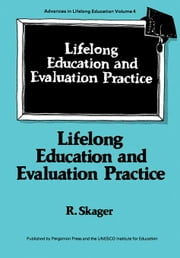 Lifelong Education and Evaluation Practice: A study on the Development of a Framework for Designing Evaluation Systems at the School Stage in the Pers ebook by Skager, R.