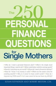 250 Personal Finance Questions for Single Mothers: Make and Keep a Budget, Get Out of Debt, Establish Savings, Plan for College, Secure Insurance ebook by Susan Reynolds,Robert Bexton