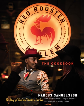 The Red Rooster Cookbook - The Story of Food and Hustle in Harlem ebook by Marcus Samuelsson