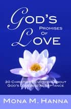 God's Promises of Love: 30 Christian Devotions about God's Love and Acceptance (God's Love Book 2) ebook by Mona M. Hanna