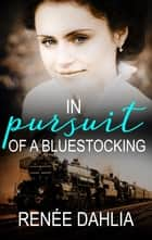 In Pursuit Of A Bluestocking ebook by Renee Dahlia