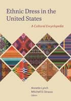 Ethnic Dress in the United States ebook by Annette Lynch,Mitchell D. Strauss,Joanne B. Eicher, University of Minnesota; editor of Encyclopedia of World Dress and Fashion,Linda Arthur Bradley, Washington State University,Naomi Braithwaite, Nottingham Trent University,Steeve O. Buckridge, Grand Valley State University,Laura L. Camerlengo, Philadelphia Museum of Art,Carol Ann Colburn, University of Northern Iowa,Vishna Collins, independent curator,Jennifer Craik, RMIT University,Jamie R. Cupit, Stephen F. Austin State University,Jennifer Daley, independent researcher,Tameka N. Ellington, Kent State University,Sandra Lee Evenson, University of Idaho,Marie-Claire Eylott, University of Toronto,Irene M. Foster, Framingham State University,Arianna E. Funk, independent historian,Blaire O. Gagnon, University of Rhode Island,Adam Geczy, University of Sydney,Karen J. Gilmer, Susquehanna University,Priscilla N. Gitimu, Youngstown State University,Rebecca W. Greer, Stephen F. Austin State University,Gowri Betrabet Gulwadi, University of Northern Iowa,Silke Hagen-Jurkowitsch, cultural advisor, textile ambassador, researcher,Laura McLaws Helms, fashion historian, writer, and curator,Ellen Hlozan,Rogelia Lily Ibarra, Dominican University,Rebecca Nelson Jacobs, University of Connecticut,Tracy Jenkins, New York University,Michelle Jones, Stephen F. Austin State University,Helen Koo, Auburn University,Abby Lillethun, Montclair State University; co-editor of The Fashion Reader,Luanne Mayorga, Northern Illinois University,Ellen C. McKinney, Iowa State University,Marcella Milio, Philadelphia University,Aprina Murwanti, Universitas Negeri Jakarta,Susan Neill, scholar and museum consultant,Virginia M. Noon, Framingham State University,Anupama Pasricha, St. Catherine University,Victoria Pass, Salisbury University,Juliette Peers, RMIT University,Lauren Downing Peters, Stockholm University,Irina Zhoukova Petrova, coordinator of the Traditional Russian Costume Project,Harini Ramaswamy, University of Minnesota-Twin Cities,Helen Ritchie, freelance decorative arts researcher,Jennifer Rothrock,Mary Ruppert-Stroescu, Oklahoma State University,Jessica Schwartz, independent researcher,Erica Suzanne Scott, independent fashion and culture researcher, archivist, costume designer, stylist and blogger,Wendy Rosie Scott, freelance journalist, stylist and fashion anthropologist,Sabrina Skerston, Iowa State University,Toby Slade, University of Tokyo,Celia Stall-Meadows, author of Why Would Anyone Wear That?,Susan M. Strawn, Dominican University,Jessica Strübel, University of North Texas,Caitlin Tracey-Miller, Museum of Natural History and Science (Cincinnati, OH),Jennifer Van Haaften, curator of interpretation at Old World Wisconsin,Laura Van Waardhuizen, Des Moines Area Community College,Rebecca Vang, Fruhauf Uniforms,Joan Webster-Vore, mixed media artist,Linda Welters, University of Rhode Island,Juanjuan Wu, University of Minnesota,Cassidy Zachary, fashion historian, writer, and film and television costumer