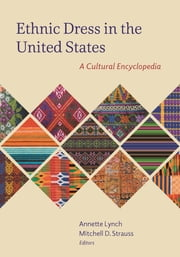 Ethnic Dress in the United States - A Cultural Encyclopedia ebook by Annette Lynch, Mitchell D. Strauss, Joanne B. Eicher,...
