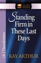 Standing Firm in These Last Days ebook by Kay Arthur