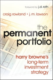 The Permanent Portfolio - Harry Browne's Long-Term Investment Strategy ebook by Craig Rowland,J. M. Lawson