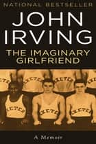 The Imaginary Girlfriend ebook by John Irving