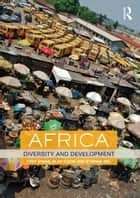 Africa - Diversity and Development ebook by Tony Binns, Alan Dixon, Etienne Nel