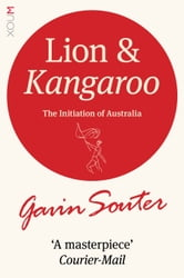 Lion and Kangaroo: The Initiation of Australia ebook by Gavin Souter