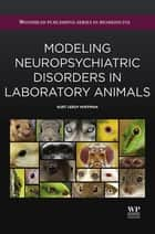 Modeling Neuropsychiatric Disorders in Laboratory Animals ebook by Kurt Leroy Hoffman