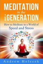 Meditation in the Igeneration eBook von Andrew Holecek,Vivien Mildenberger,Cornelia G. Murariu